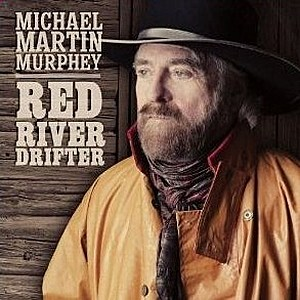 Michael Martin Murphey Red River Drifter