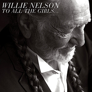 Willie Nelson - Page 2 Willie-Nelson-To-All-The-Girls