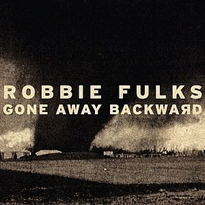 Robbie Fulks Gone Away Backward