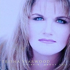 Trisha Yearwood Thinkin' About You