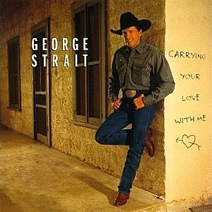 George Strait Carrying Your Love With Me Cover Art