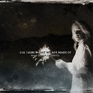 Mary Chapin Carpenter The Things That We Are Made Of album cover
