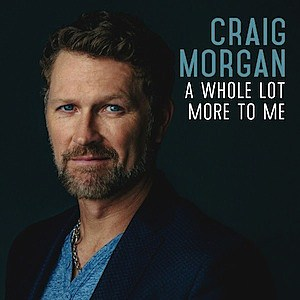 a whole lot more to me,craig morgan,upcoming album