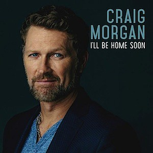 Craig Morgan I'll Be Home Soon