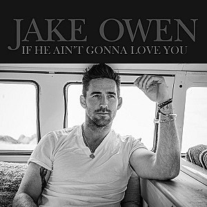 Jake Owen If He Ain't Gonna Love You single cover