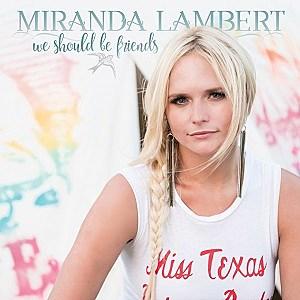 miranda lambert we should be friends single cover