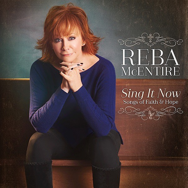 Reba McEntire Sing It Now Songs of Faith and Hope