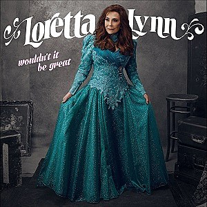 Loretta Lynn Wouldn't It Be Great