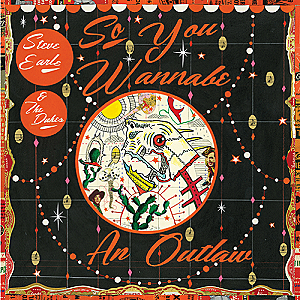 Steve Earle So You Wannabe an Outlaw